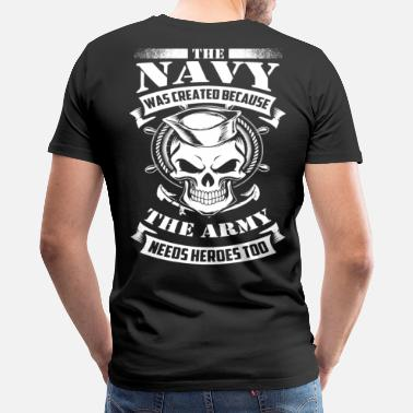 Navy us navy even the army needs heroes - Men's Premium T-Shirt