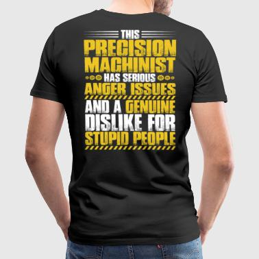 Precision Mechanics Precision Machinist/Precision Mechanic/Anger - Men's Premium T-Shirt