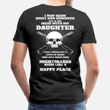 I May Seem Quiet And Reserved But If You Mess With My Daughter I Will Break Out A Level Of Crazy Th My Daughter will always be my beautiful angel - Men's Premium T-Shirt
