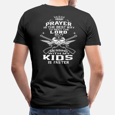 Dont Mess With Family Mess With My Kids! - Men's Premium T-Shirt