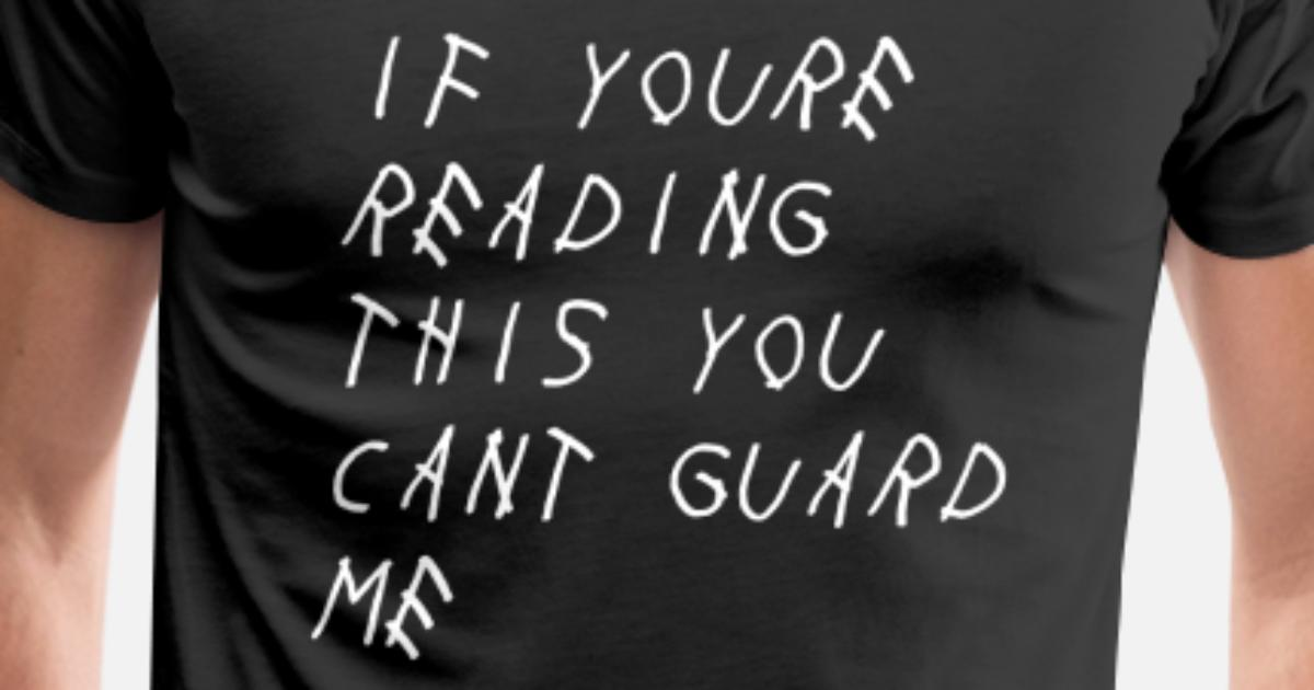 If You Re Reading This You Can T Guard Me Men S Premium T