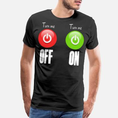 Turn Off Funny party shirt for girls, turn her on - Men's Premium T-Shirt