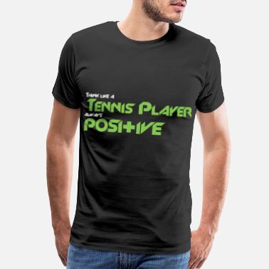 Tennis Court Think like a tennis player always positive - Men's Premium T-Shirt