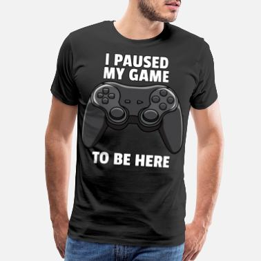 fe544dec I Paused My Game To Be Here Gamer Gaming Gamer Player Play Game Video  Lovers Gift