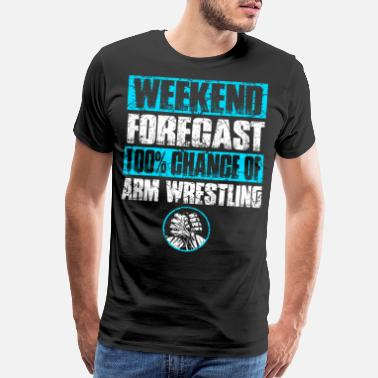 Wrestling Quote Funny Arm Wrestling Armwrestler Arm Press Strong - Men's Premium T-Shirt