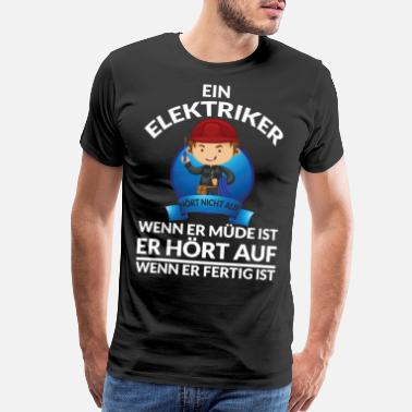 Electrician AN ELECTRICIAN DOES NOT STOP WHEN HE IS TIRED - Men's Premium T-Shirt