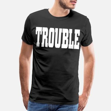 Fundraiser 2reborn TROUBLE PROBLEM PROBLEMS TROUBLES fun lust - Men's Premium T-Shirt