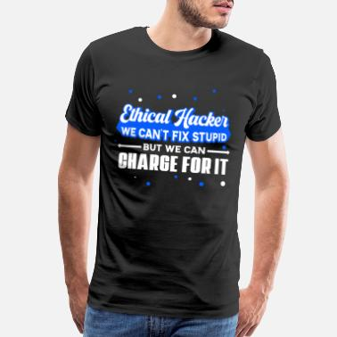 Ethical We Can't fix stupid Apparels for a Ethical Hacker - Men's Premium T-Shirt