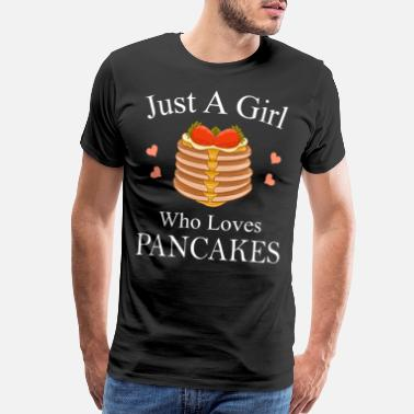 Syrup Just A Girl Who Loves Pancakes Motif - Men's Premium T-Shirt