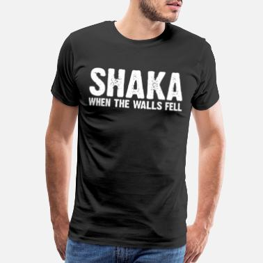 Shaka SHAKA WHEN THE WALLS FELL - Men's Premium T-Shirt