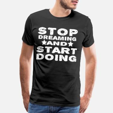 Startup Quotes Stop Dreaming And Start Doing - Men's Premium T-Shirt
