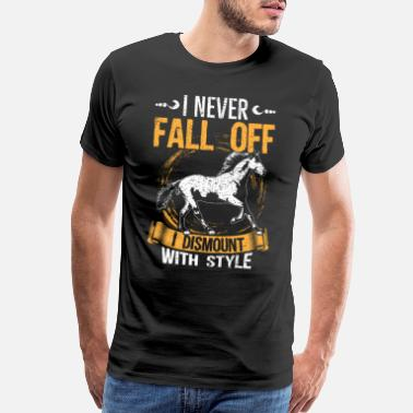 Cowboy I Never Fall Of I Dismount With Style - Men's Premium T-Shirt