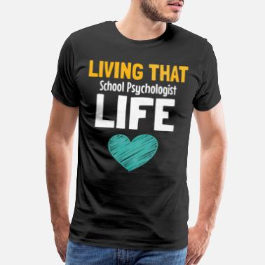 Psychology Funny Living That School Psychologist Life - Men's Premium T-Shirt