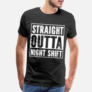 Night Owls Straight Outta Night Shift - Men's Premium T-Shirt
