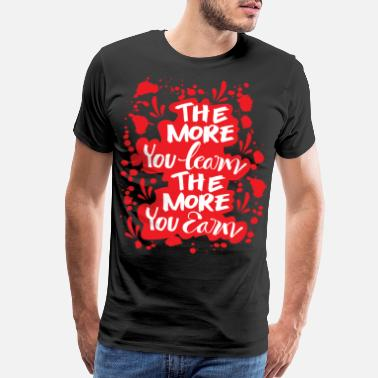Yield The More You Learn The More You Earn - Men's Premium T-Shirt