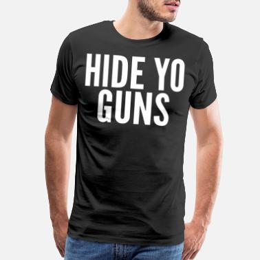 Social Network Hide Yo Guns Funny Trending Social Media Buzz - Men's Premium T-Shirt