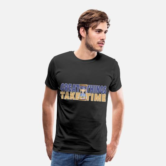 Perception T-Shirts - Great Things Take Time Life Timer Gift Motivation - Men's Premium T-Shirt black