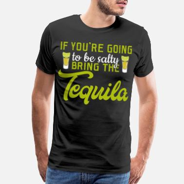 Foam If You're Going To Be Salty Bring The Tequila - Men's Premium T-Shirt