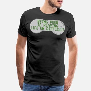 Debt A Nice Quote Tee For You Being Poor Is Playing - Men's Premium T-Shirt