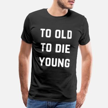 Young Generation Die Young Gift Idea - Men's Premium T-Shirt