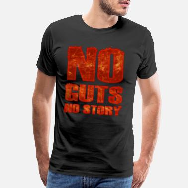 Funny Quote Quotes Fireman No Guts No Story - Cool Burning Quote - Men's Premium T-Shirt