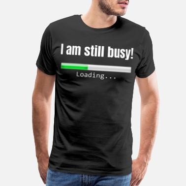 Smartphone I am still busy! - Men's Premium T-Shirt
