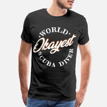 Fishing Fan World Okayest Scuba Diver - Men's Premium T-Shirt