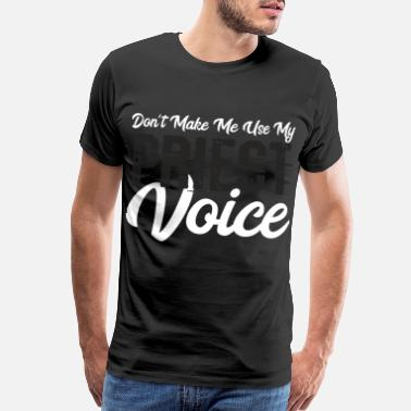 Priest Don't make me use my Priest Voice - Men's Premium T-Shirt