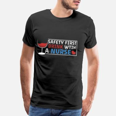Nurse Pride Safety First Drink with a Nurs - Men's Premium T-Shirt