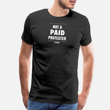 Fuck Protest NOT PAID PROTESTER - Men's Premium T-Shirt