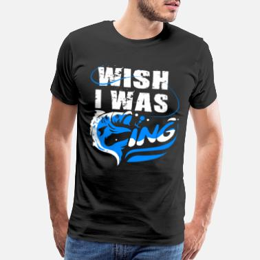 Fish Hook WISH I WAS FISHING SHIRT - Men's Premium T-Shirt