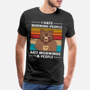 Morning I Hate Morning People And Mornings And People - Men's Premium T-Shirt