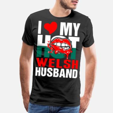 Sexy Guy I Love My Hot Welsh Husband Tshirt - Men's Premium T-Shirt