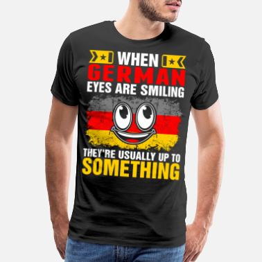 Guys When German Eyes Are Smiling Tshirt - Men's Premium T-Shirt