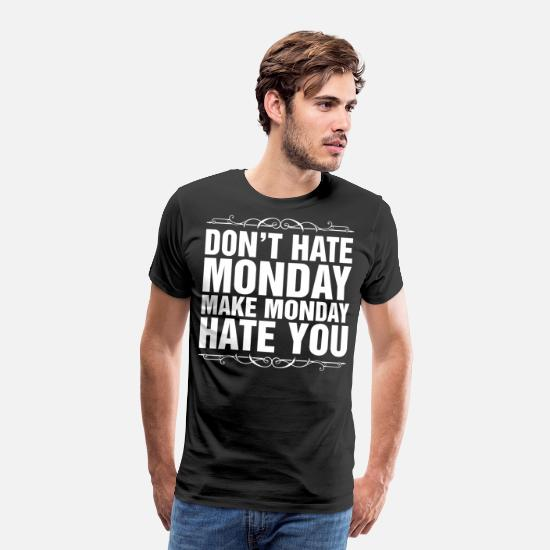 Monday T-Shirts - Dont Hate Monday Make Monday Hate You Tshirt - Men's Premium T-Shirt black