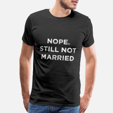 Single Nope still not married - Retro Vintage Style - Men's Premium T-Shirt