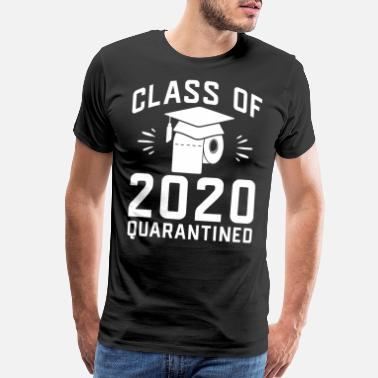 Class Of 2020 Class of 2020 Quarantined Seniors Graduation - Men's Premium T-Shirt