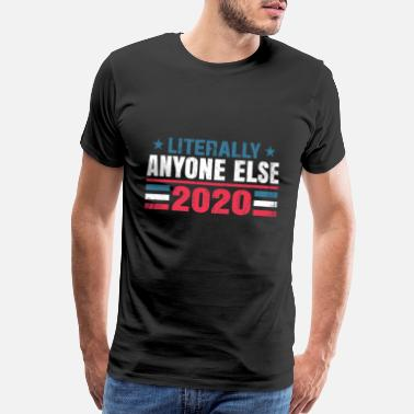 Protestant Funny Anti Trump Literally Anyone Else - Men's Premium T-Shirt