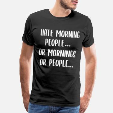 Oversleep I Hate Morning People Work Late Risers - Men's Premium T-Shirt