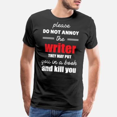 Put It In The Books dont annoy the writer, he kills you in his book - Men's Premium T-Shirt