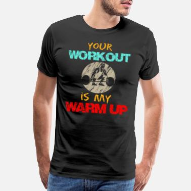 Sexy Freak Your workout is my warm up - fitness shirt - Men's Premium T-Shirt