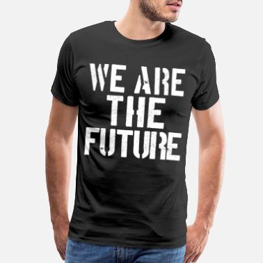 Jumpstyle Funny saying slogan We Are The Future gift idea - Men's Premium T-Shirt