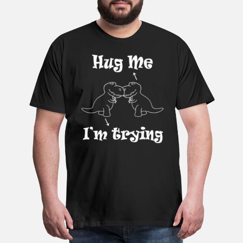 9c30df111631 Hug Me Dinosaurs - T-Rex Men's Premium T-Shirt   Spreadshirt