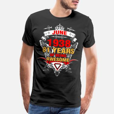 1938 June 1938 81 Years of Being Awesome - Men's Premium T-Shirt