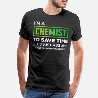 Gift Idea Chemist save time Science work - Men's Premium T-Shirt