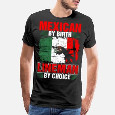 Mexican Guy Mexican By Birth Lineman By Choice Tshirt - Men's Premium T-Shirt