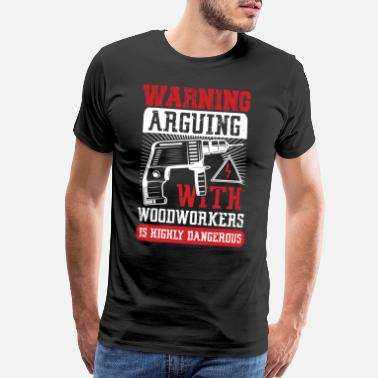 Lumber Warning arguing with Woodworkers | axeman gift - Men's Premium T-Shirt