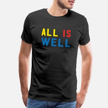 All's Well All Is Well - Men's Premium T-Shirt