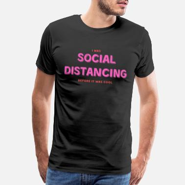 Pandemic I was social distancing before it was cool - Men's Premium T-Shirt