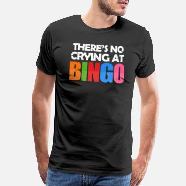 Player Number There's No Crying At Bingo - Men's Premium T-Shirt